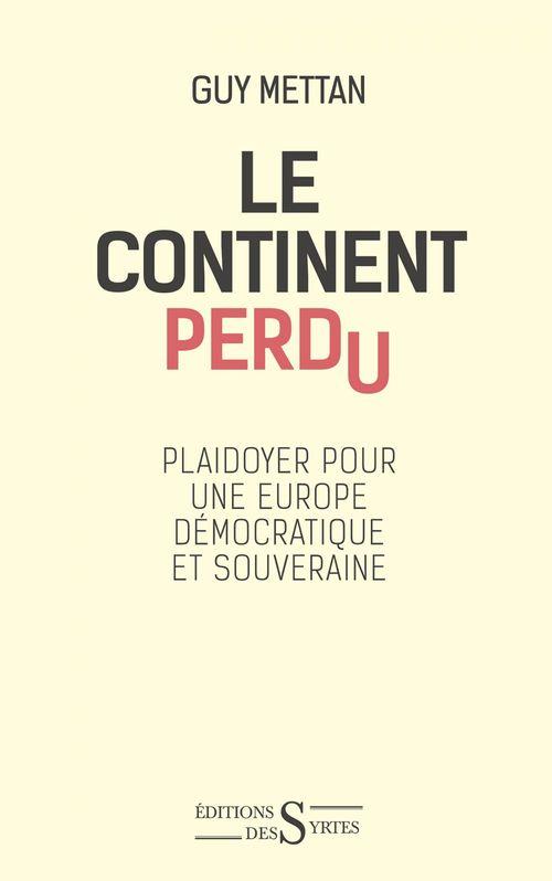 Le continent perdu ; plaidoyer pour une Europe libre et souveraine
