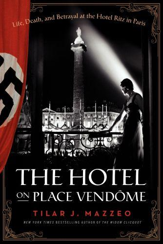 The hotel on place vendome - life, death, and betrayal at the hotel ritz in paris