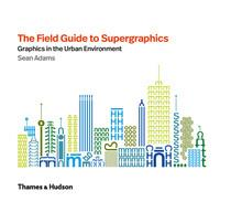 The field guide to supergraphics ; graphics in the urban environment