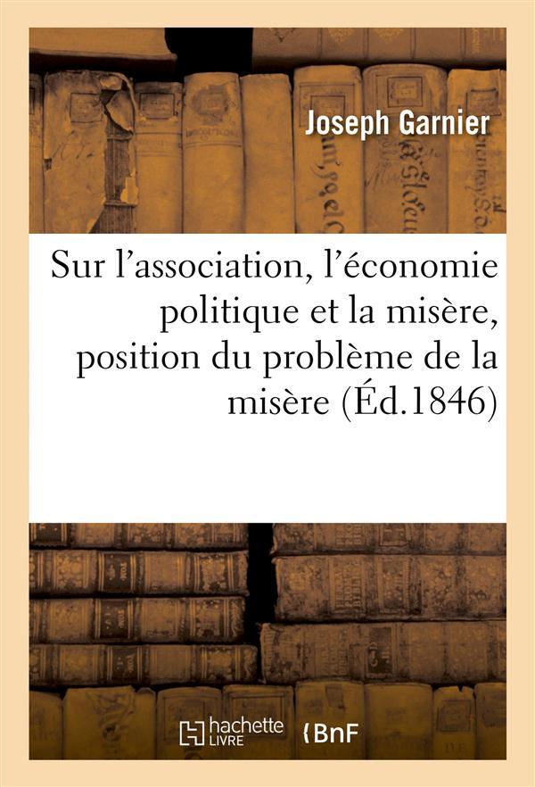 Sur l'association, l'économie politique et la misère, position du problème de la misère ; édition 1846