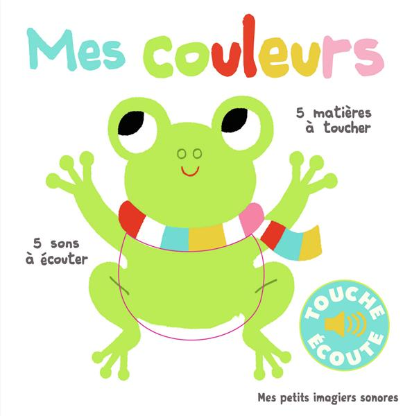 MES COULEURS - 5 MATIERES A TOUCHER, 5 SONS A ECOUTER COLLECTIF/BILLET