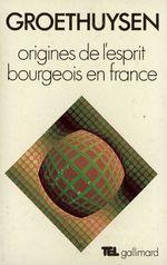 Origines de l'esprit bourgeois en France  - Bernard Groethuysen
