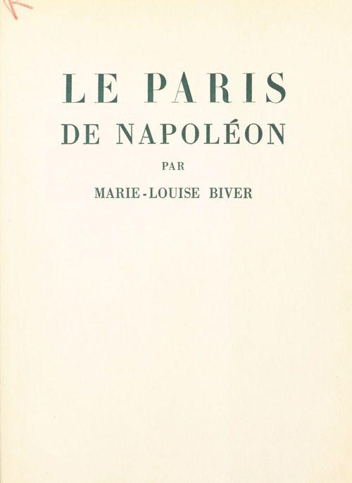 Le Paris de Napoléon  - Marie-Louise Biver