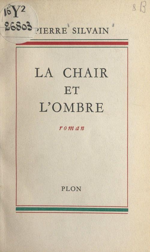 La chair et l'ombre  - Pierre Silvain