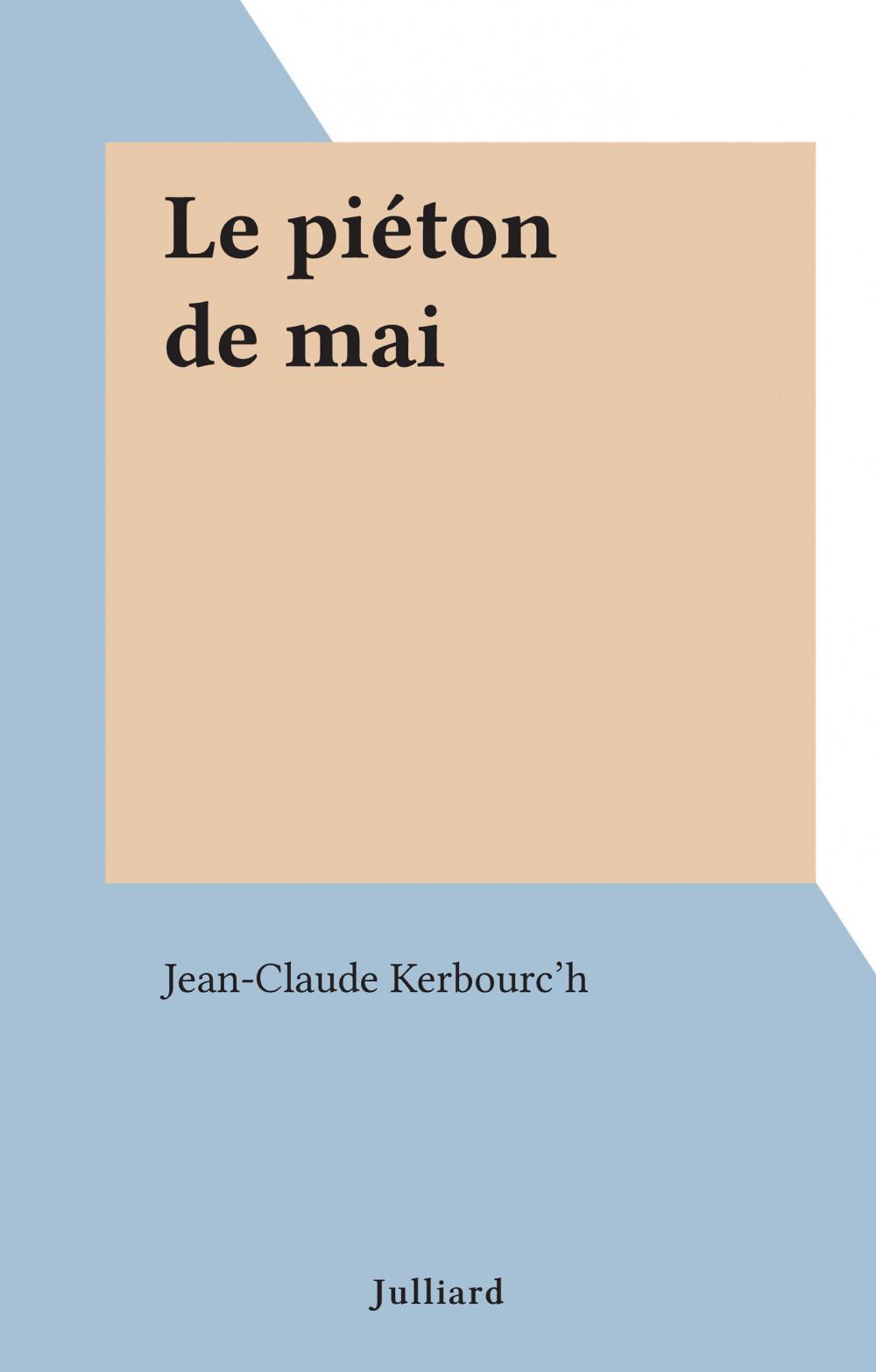 Le piéton de mai  - Jean-Claude Kerbourc'h