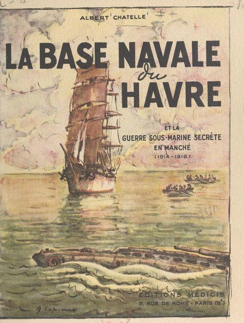 La base navale du Havre et la guerre sous-marine secrète en Manche, 1914-1918