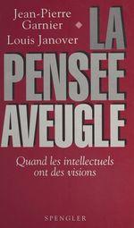 Vente Livre Numérique : La Pensée aveugle : Quand les intellectuels ont des visions  - Louis Janover - Jean-Pierre Garnier