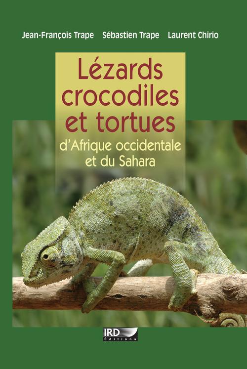 Vente EBooks : Lézards, crocodiles et tortues d´Afrique occidentale et du Sahara  - Jean-François Trape  - Laurent Chirio  - Sébastien Trape