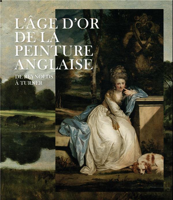 L'âge d'or de la peinture anglaise ; de Reynolds à Turner