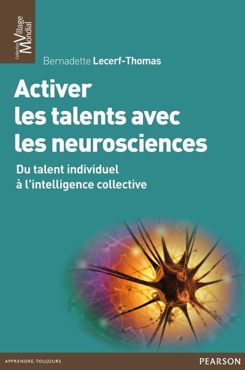 Activer Les Talents Avec Les Neurosciences ; Du Talent Individuel A L'Intelligence Collective