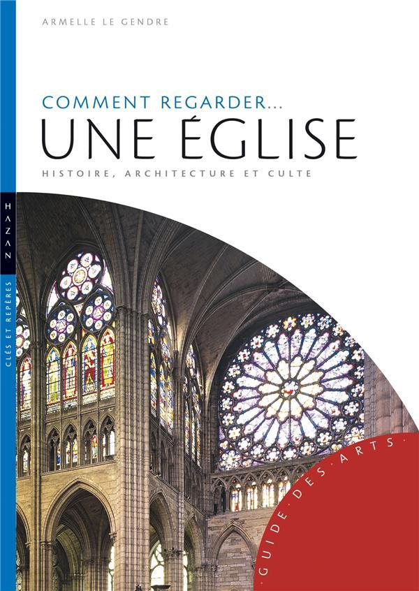 COMMENT REGARDER... UNE EGLISE  -  HISTOIRE, ARCHITECTURE ET CULTE