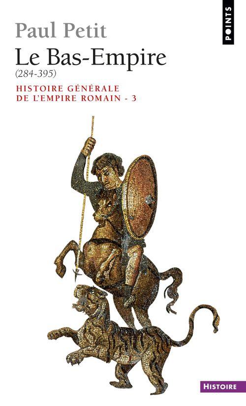 Histoire générale de l'Empire romain t.3 ; le Bas-Empire (284-395)