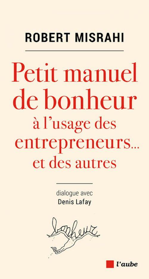 Petit manuel de bonheur à l'usage des entrepreneurs..et des autres