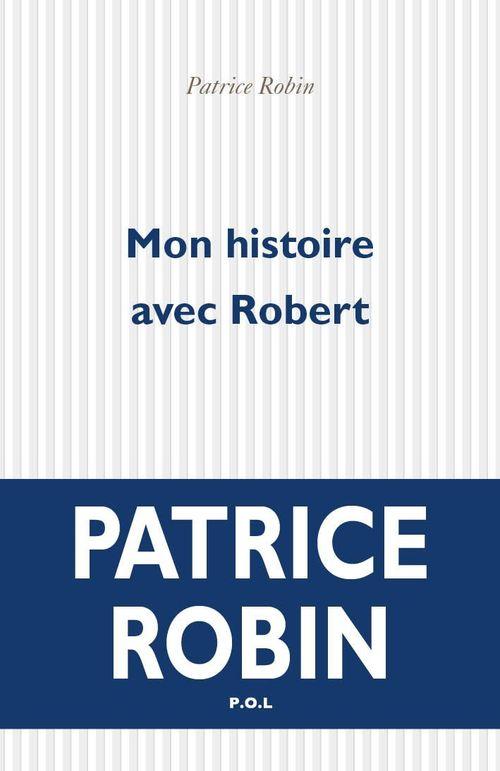 Mon histoire avec Robert  - Patrice Robin