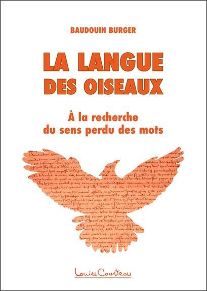 La langue des oiseaux ; à la recherche du sens perdu des mots