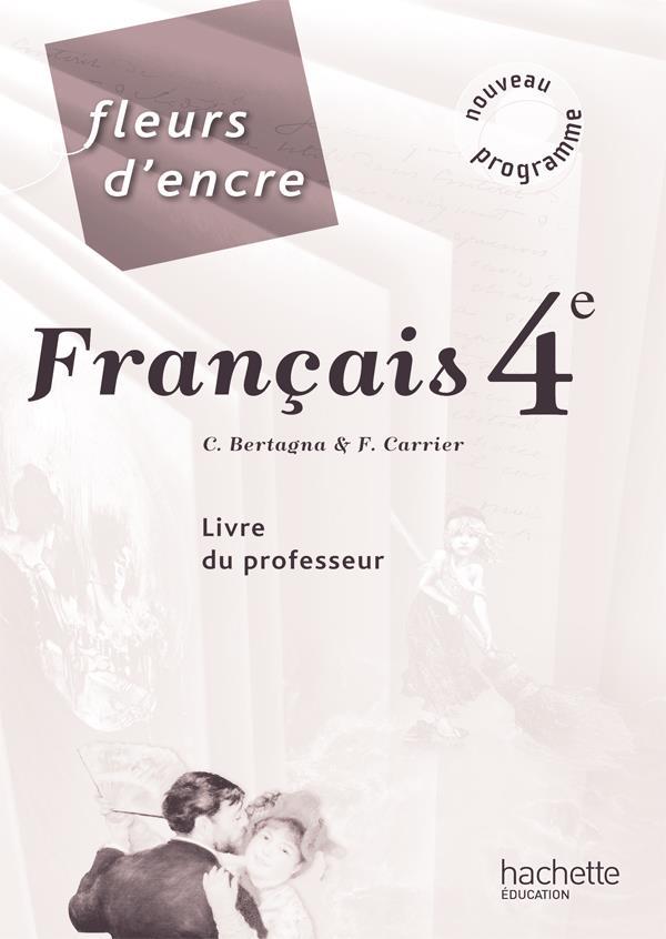 Fleurs D'Encre; Francais ; 4eme ; Livre Du Professeur (Edition 2011)