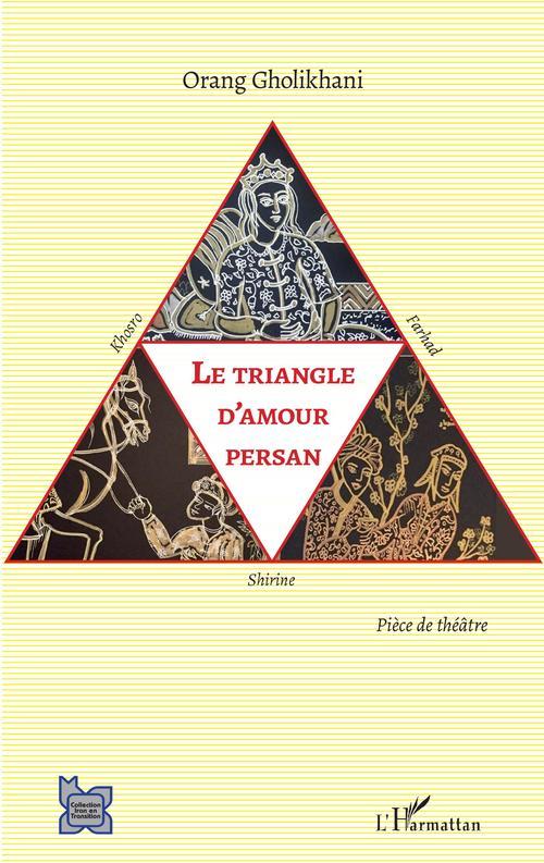 Vente Livre Numérique : Le triangle d'amour persan - khosro, shirine et farhad - piece de theatre  - Orang Gholikhani