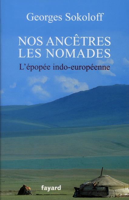 Nos ancêtres les nomades ; l'épopée indo-européenne