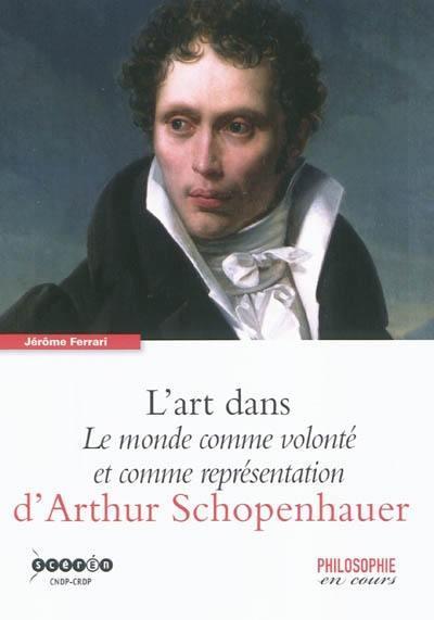 L'art dans le monde comme volonte et comme representation d'Arthur Schopenhauer