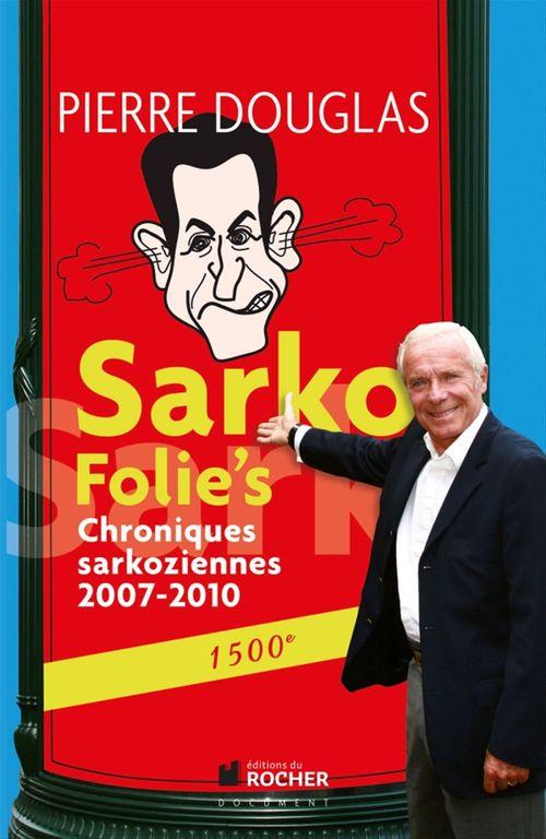 Sarko folie's ; chroniques sarkoziennes 2007-2010
