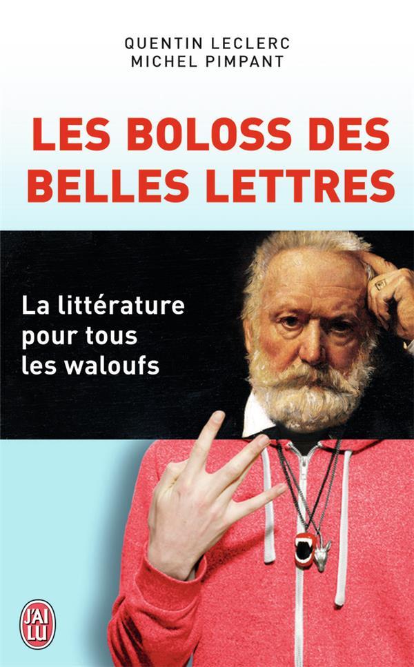 Les boloss des belles lettres ; la littérature pour tous les waloufs