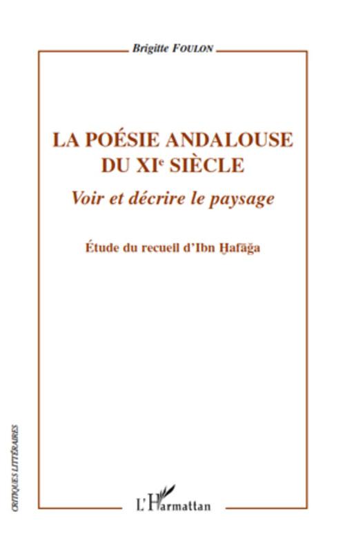 La poésie andalouse du XIe siècle ;voir et decrire le paysage ; étude du recueil d'Ibn Hafaga