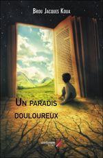 Un paradis douloureux  - Brou Jacques Koua