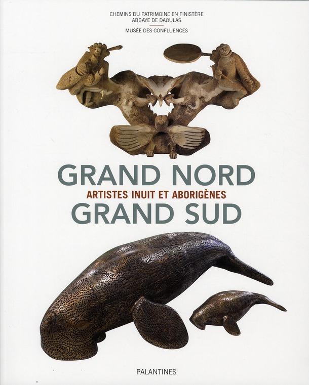 Grand Nord-grand Sud ; artistes inuit et aborigènes