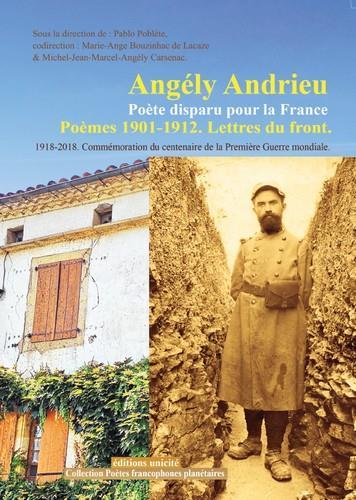 Angely andrieu poete disparu pour la france - poemes 1901-1912. lettres du front 1918-2018 commemora