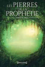 Les pierres de la prophétie  - Amelie Frey
