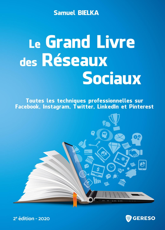Le grand livre des réseaux sociaux ; toutes les techniques professionnelles sur Facebook, Instagram, Twitter, LinkedIn et Pinterest (2e édition)