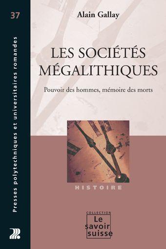 les sociétés mégalithiques ; pouvoir des hommes, mémoire des morts (2e édition)