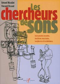 Chercheurs de sons ; instruments inventes, machines musicales, sculptures et installations