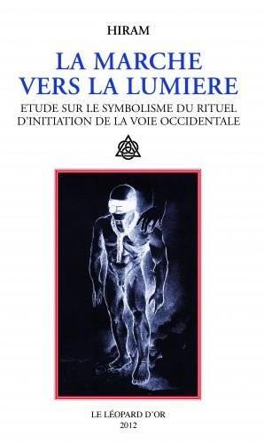 La marche vers la lumière ; étude sur le symbolisme du rituel d'initiation de la voie occidentale