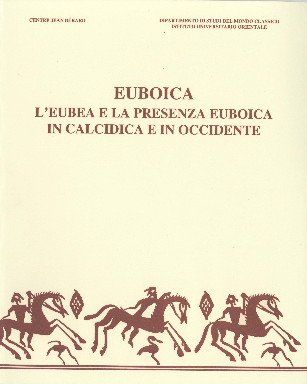 Euboica. l'eubea e la presenza euboica in calcidica e in occidente. atti del convegno internazionale