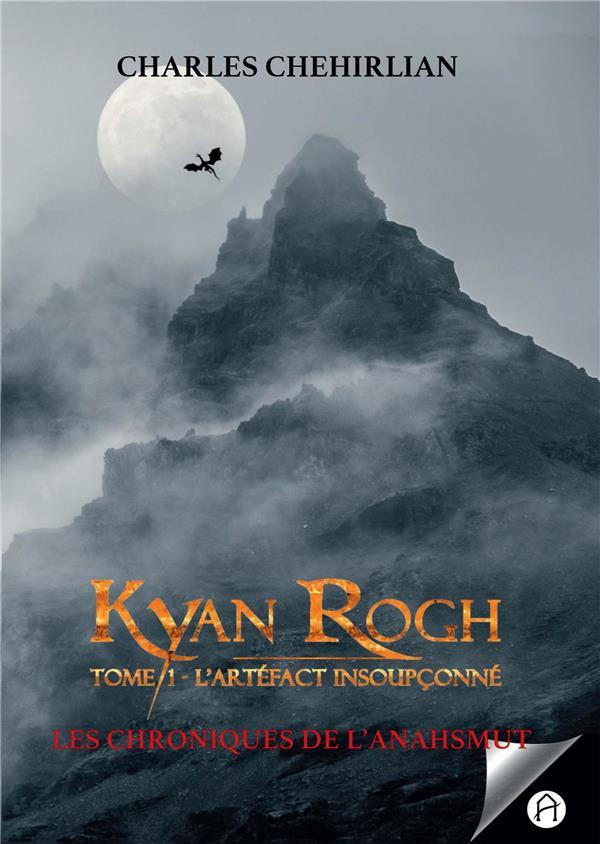Les chroniques de l'Anahsmut ; Kyan Rogh t.1 ; l'artéfact insoupçonné