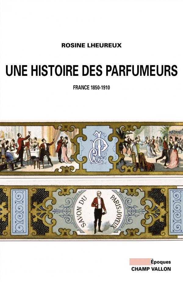 Une histoire des parfumeurs ; France, 1850-1910