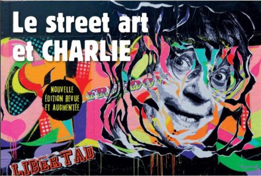 Le street art et Charlie ; la mémoire des murs (2e édition)