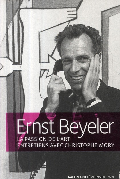 Ernst Beyeler ; la passion de l'art ; entretiens avec Christophe Mory