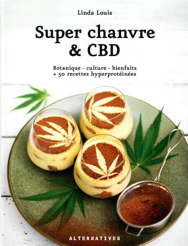 Super chanvre & CBD ; botanique - culture - bienfaits + 50 recettes hyperprotéinées
