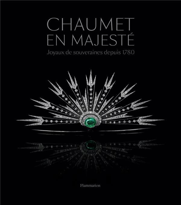 Chaumet in majesty ; joyaux de souveraines depuis 1780