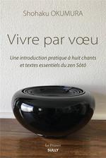 Vivre par voeu ; une introduction pratique à huit chants et textes essentiels du zen Sôtô