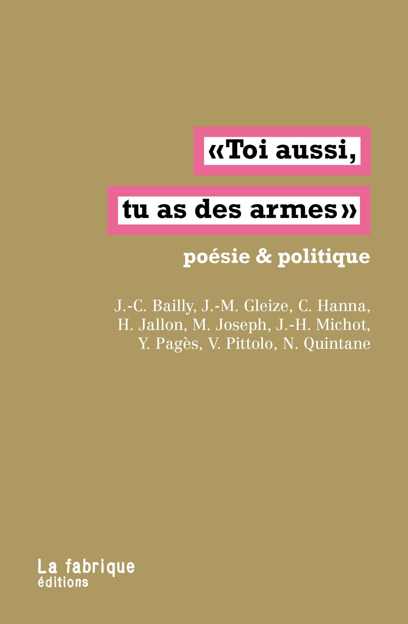 Toi aussi, tu as des armes ; poésie & politique