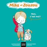 Mika et Zouzou t.4 ; non, c'est moi !  - Laurence DUDEK - Laurence Dudek - Stephanie Rubini