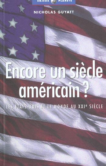 Encore un siecle americain ? les etats-unis et le monde au xxie siecle