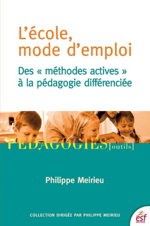 L'école mode d'emploi ; des méthodes actives à la pédagogie différencié