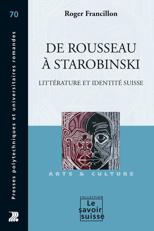 De Rousseau à Starobinski ; écrivains romands et identité suisse
