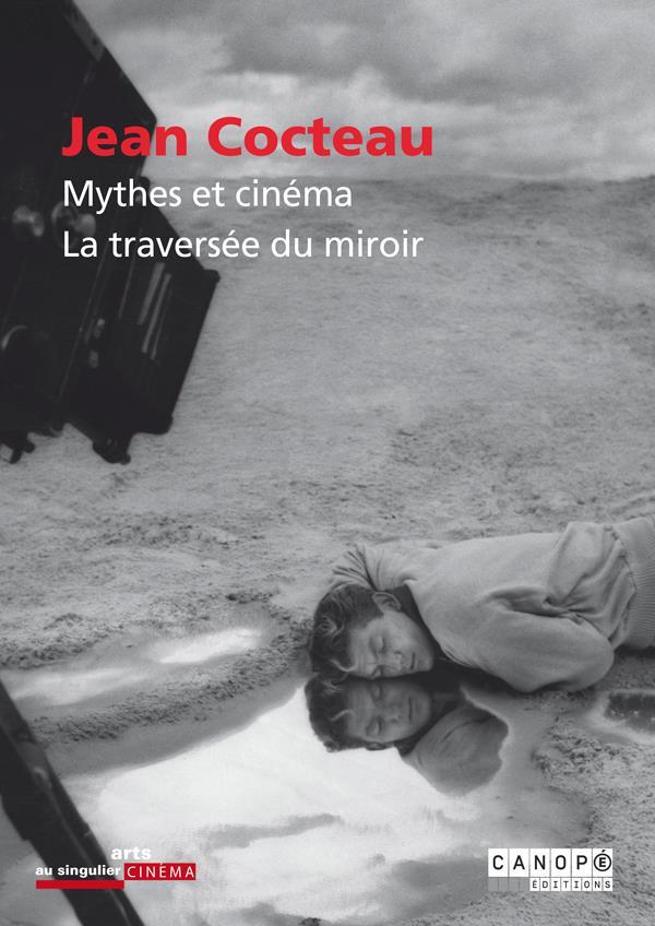 Jean Cocteau ; mythes et cinéma, la traversée du miroir