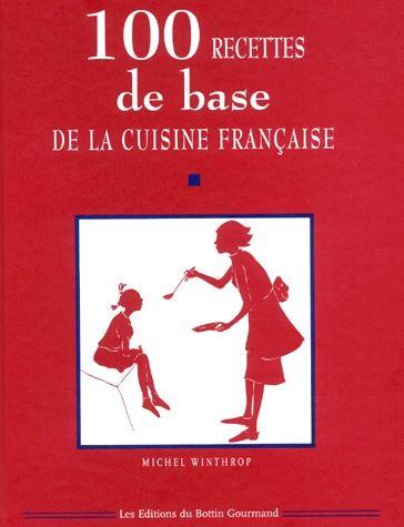 Les 100 recettes de base de la cuisine française