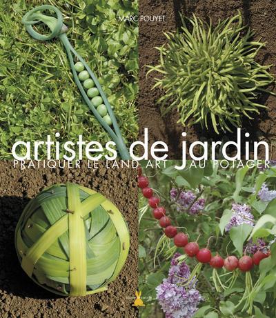 Artistes de jardin ; pratiquer le land art au potager